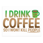 I drink COFFEE so I wont kill people Post Cards