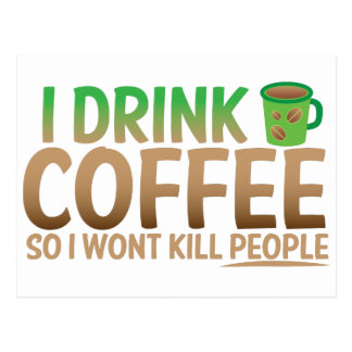 I drink COFFEE so I wont kill people Postcard