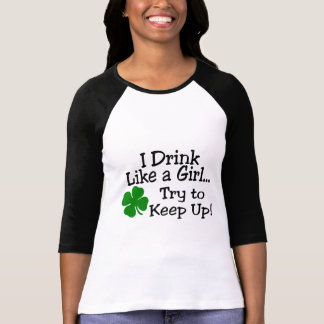 I Drink Like A Girl Try To Keep Up Clover T Shirt