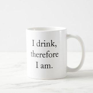 I drink, therefore I am. Coffee Mug
