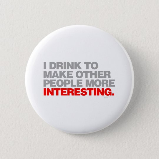 I Drink To Make Other People More Interesting 6 Cm Round Badge