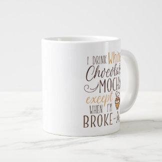 I drink White Chocolate Mocha Giant Coffee Mug