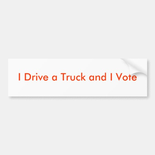 I Drive a Truck and I Vote Bumper Sticker