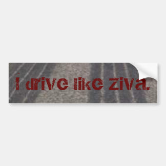 I drive like Ziva. Bumper Sticker