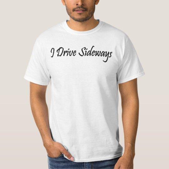 I Drive Sideways T-Shirt