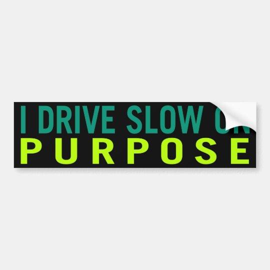 I Drive Slow on Purpose Bumper Sticker