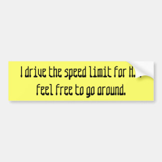 I drive the speed limit for H.P.feel free to go... Bumper Sticker