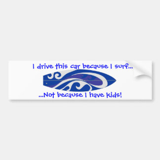 I Drive This Car ecause I Surf... Bumper Sticker