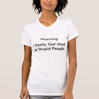 i Easily Get Mad At stupid people. T-Shirt