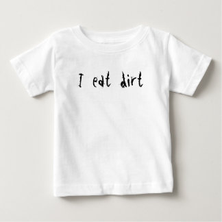 I eat dirt baby T-Shirt