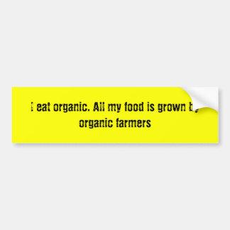 I eat organic. All my food is grown by organic ... Bumper Sticker