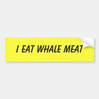 I EAT WHALE MEAT BUMPER STICKER