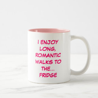 I Enjoy Long Romantic Walks to the Fridge Mug