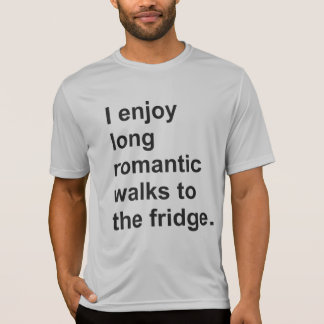 I enjoy long romantic walks to the fridge. T-Shirt
