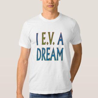 I EV A DREAM TSHIRT