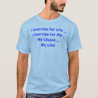 I Exercise For Life ...I Exercise For Me ..My C... T-Shirt