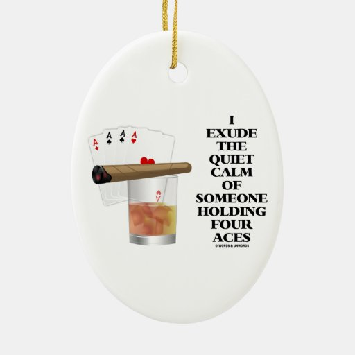 I Exude Quiet Calm Of Someone Holding Four Aces Christmas Ornaments