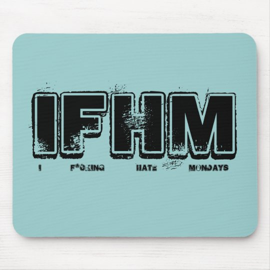 I F*cking Hate Mondays Mouse Pad