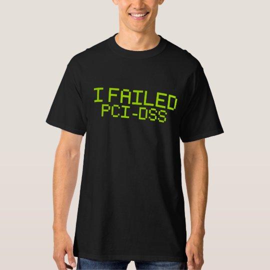 I failed PCI-DSS T-Shirt