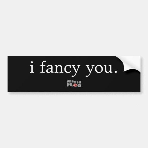 I fancy you - Brit phrases Bumper Stickers