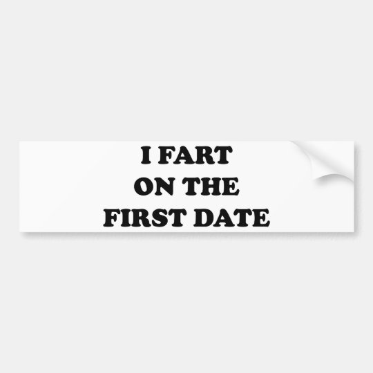 I Fart On The First Date Bumper Sticker