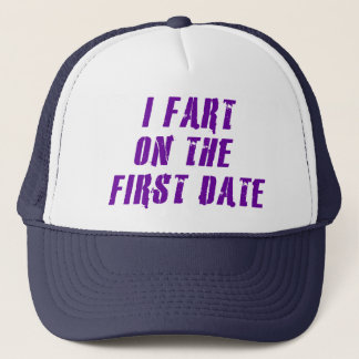 I Fart On The First Date Trucker Hat
