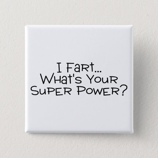 I Fart Whats Your Super Power 2 15 Cm Square Badge