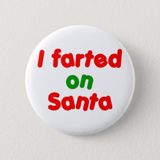 I Farted on Santa 6 Cm Round Badge