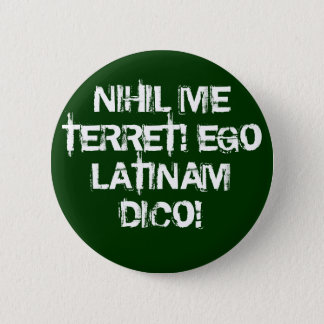 I fear nothing!  I speak Latin! 6 Cm Round Badge