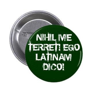I fear nothing!  I speak Latin! 6 Cm Round Badge