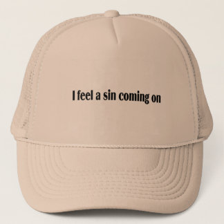 I Feel A Sin Coming On Trucker Hat
