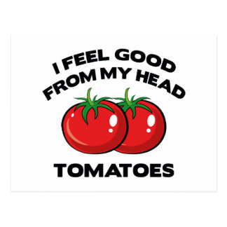 I Feel Good From My Head Tomatoes Postcard
