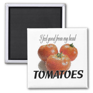 I feel good from my head TOMATOES (to-ma-toes) Square Magnet