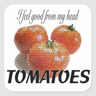 I feel good from my head TOMATOES (to-ma-toes) Square Sticker