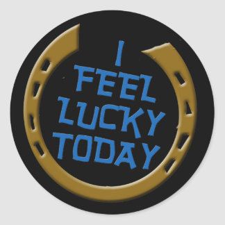 I Feel Lucky Today Round Sticker