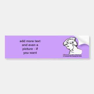 I Feel So  Miserable Without You... Bumper Sticker