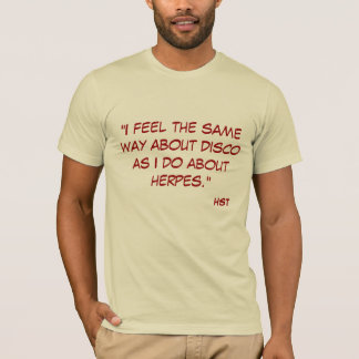 """""""I feel the same way about disco as I do about ... T-Shirt"""