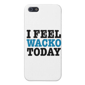 I Feel Wacko Today Cases For iPhone 5