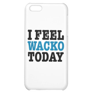 I Feel Wacko Today Cover For iPhone 5C