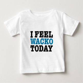 I Feel Wacko Today Tees