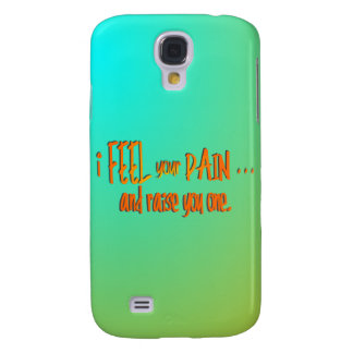 I Feel Your Pain . . . And Raise You One--Orange Galaxy S4 Case