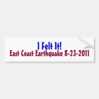 I Felt It! East Coast Earthquake, 2011 Bumper Sticker