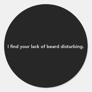 I Find Your Lack Of Beard Disturbing Round Sticker