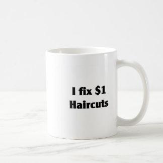 I FIX $1 HAIRCUTS COFFEE MUG