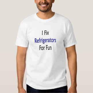 i fix refrigerators for fun tees