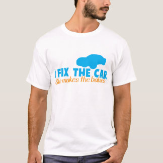 I fix the car- She makes the babies T-Shirt