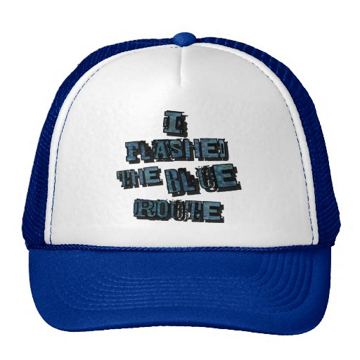 I Flashed the Blue Route Trucker Hat