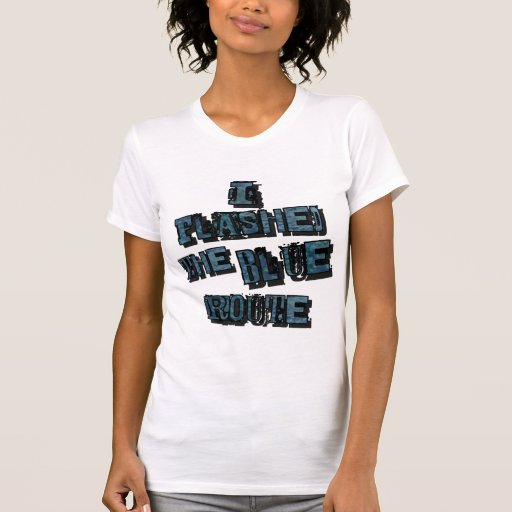 I Flashed the Blue Route Tshirt