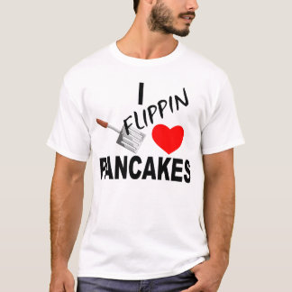 I FLIPPIN LOVE PANCAKES T-Shirt