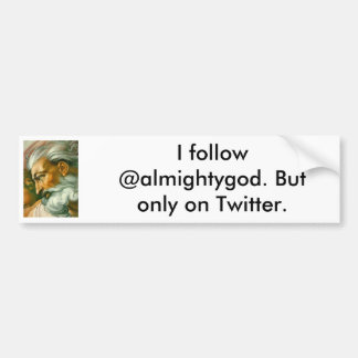 I follow @almightygod. But only on Twitter. Bumper Sticker